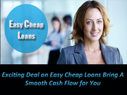 Exciting Deal on Easy Cheap Loans Bring A Smooth Cash Flow for You
