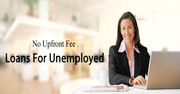 Get Unemployed Loans With No Provision of Upfront Fees