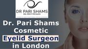Dr. Pari Shams: Cosmetic Eyelid Surgeon in London