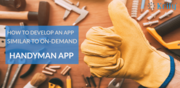 How to develop On-demand Home Services app like Handyman   Handyman Cl